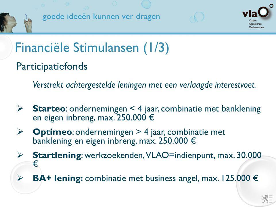 Financiële Stimulansen (1/3) Participatiefonds Verstrekt achtergestelde leningen met een verlaagde interestvoet.  Starteo: ondernemingen < 4 jaar, co