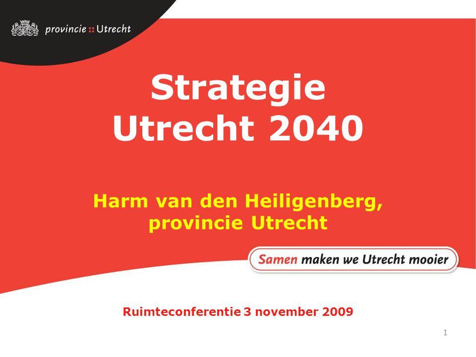 1 Ruimteconferentie 3 november 2009 Strategie Utrecht 2040 Harm van den Heiligenberg, provincie Utrecht
