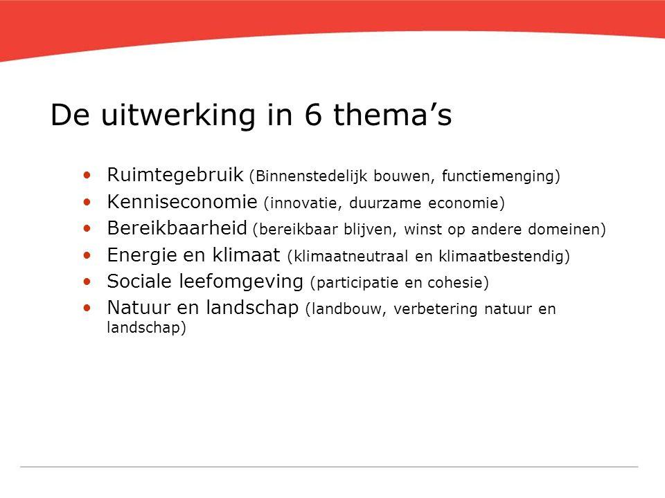 De uitwerking in 6 thema's •Ruimtegebruik (Binnenstedelijk bouwen, functiemenging) •Kenniseconomie (innovatie, duurzame economie) •Bereikbaarheid (ber