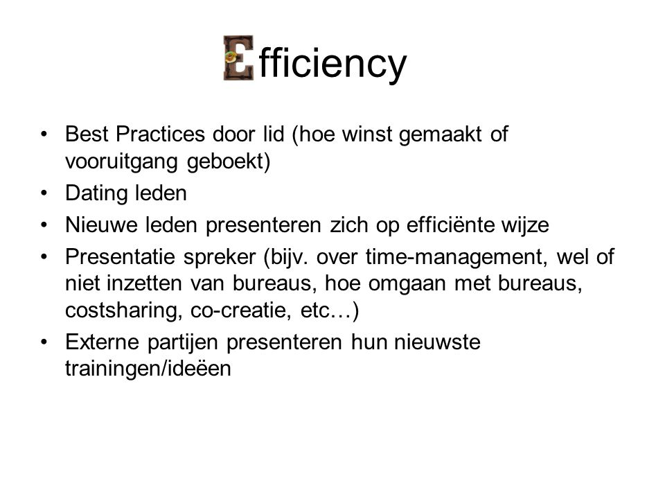 fficiency •Best Practices door lid (hoe winst gemaakt of vooruitgang geboekt) •Dating leden •Nieuwe leden presenteren zich op efficiënte wijze •Presentatie spreker (bijv.