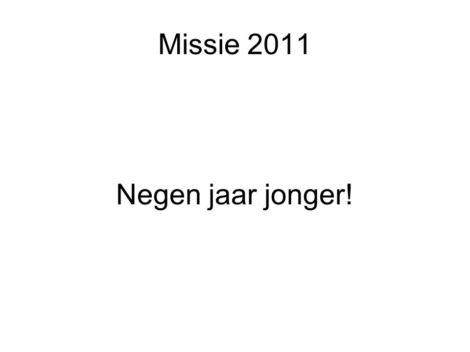 Missie 2011 Negen jaar jonger!