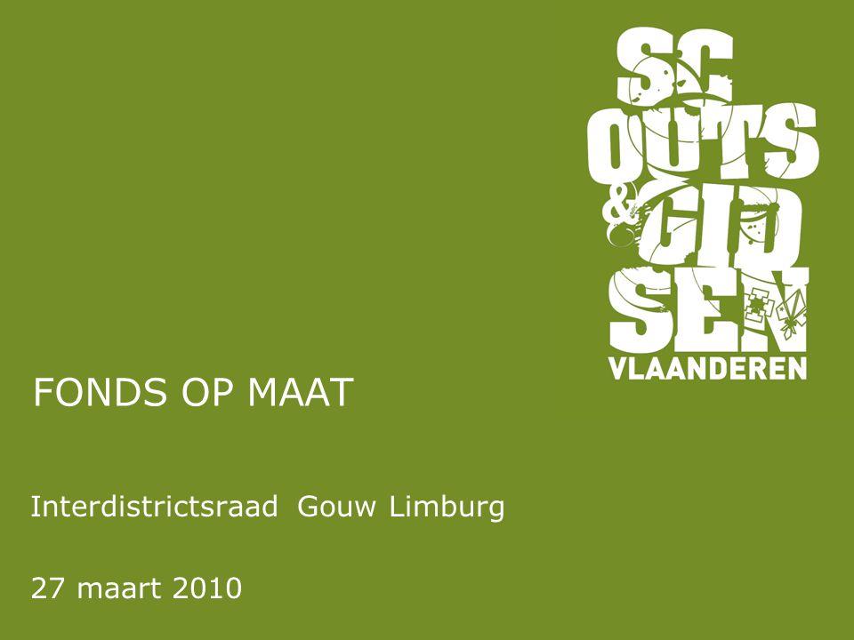 FONDS OP MAAT Interdistrictsraad Gouw Limburg 27 maart 2010