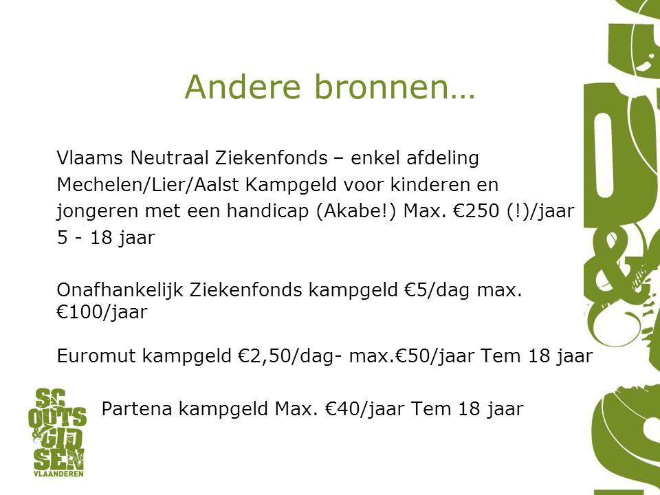 Andere bronnen… Vlaams Neutraal Ziekenfonds – enkel afdeling Mechelen/Lier/Aalst Kampgeld voor kinderen en jongeren met een handicap (Akabe!) Max.