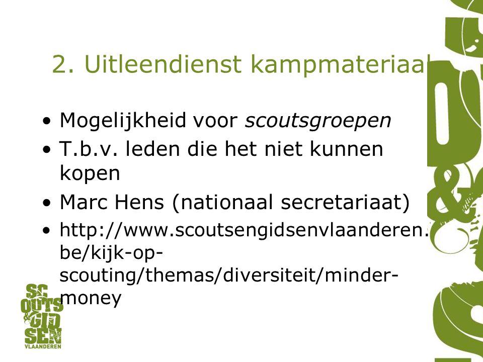 2. Uitleendienst kampmateriaal •Mogelijkheid voor scoutsgroepen •T.b.v.