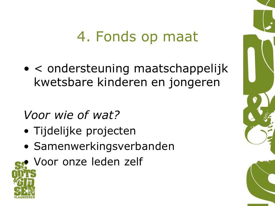 4. Fonds op maat •< ondersteuning maatschappelijk kwetsbare kinderen en jongeren Voor wie of wat.