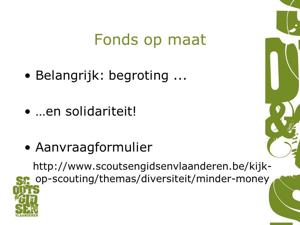 Fonds op maat •Belangrijk: begroting... •…en solidariteit.
