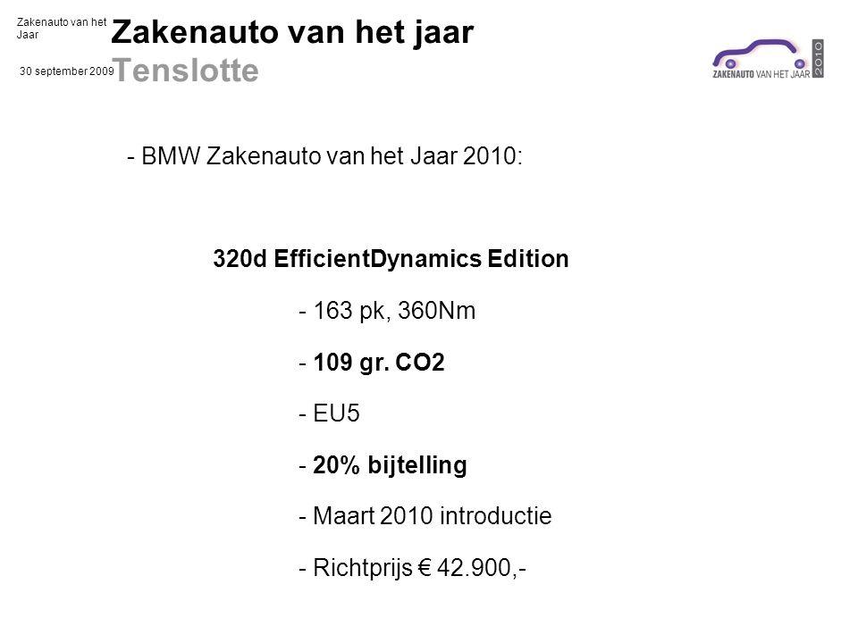 Zakenauto van het Jaar 30 september 2009 Zakenauto van het jaar Tenslotte - BMW Zakenauto van het Jaar 2010: 320d EfficientDynamics Edition - 163 pk, 360Nm - 109 gr.
