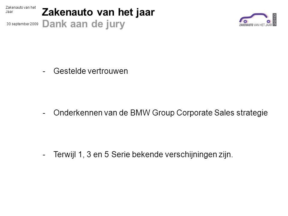 Zakenauto van het Jaar 30 september 2009 Zakenauto van het jaar Dank aan de jury -Gestelde vertrouwen -Onderkennen van de BMW Group Corporate Sales strategie -Terwijl 1, 3 en 5 Serie bekende verschijningen zijn.
