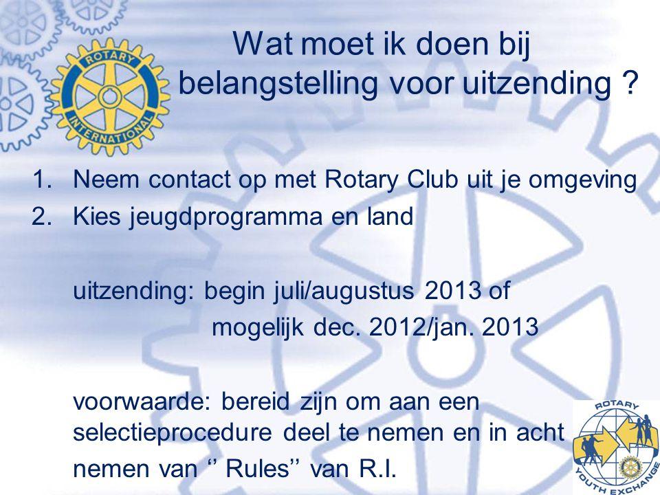 Wat moet ik doen bij belangstelling voor uitzending ? 1. Neem contact op met Rotary Club uit je omgeving 2. Kies jeugdprogramma en land uitzending: be