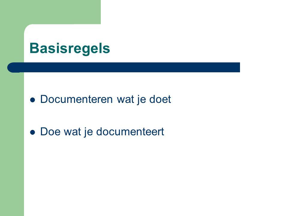 Basisregels  Documenteren wat je doet  Doe wat je documenteert