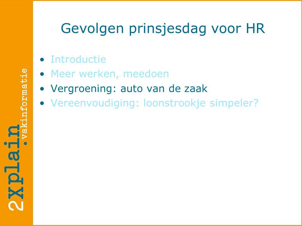 Gevolgen prinsjesdag voor HR •Introductie •Meer werken, meedoen •Vergroening: auto van de zaak •Vereenvoudiging: loonstrookje simpeler