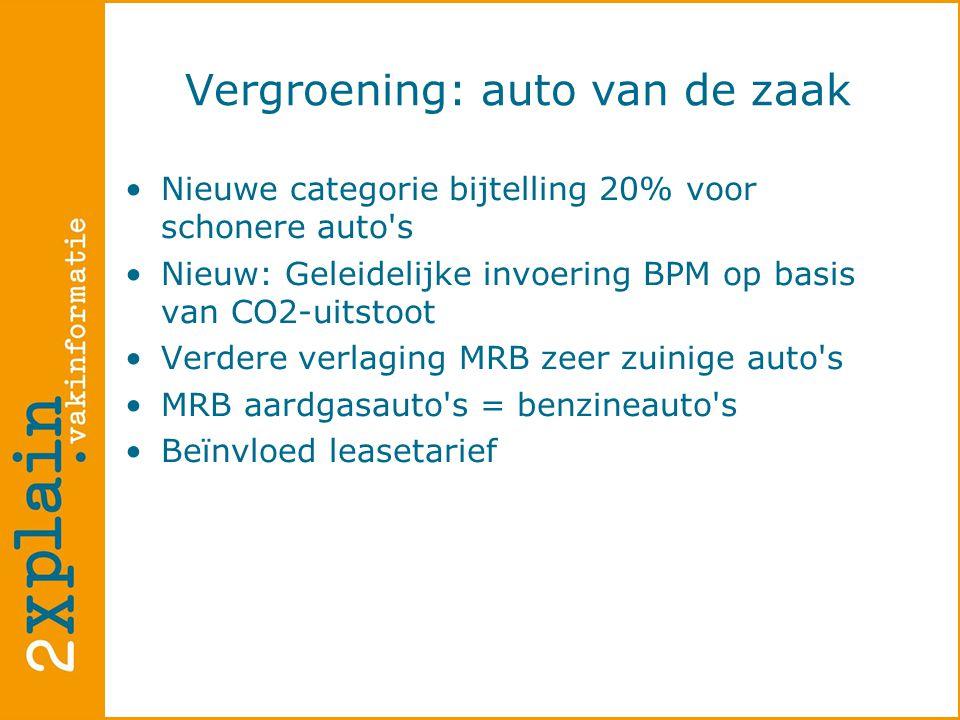 Vergroening: auto van de zaak •Nieuwe categorie bijtelling 20% voor schonere auto s •Nieuw: Geleidelijke invoering BPM op basis van CO2-uitstoot •Verdere verlaging MRB zeer zuinige auto s •MRB aardgasauto s = benzineauto s •Beïnvloed leasetarief