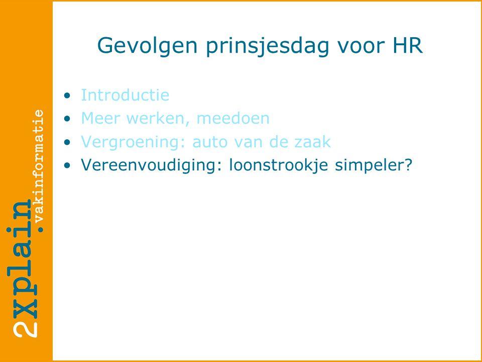 Gevolgen prinsjesdag voor HR •Introductie •Meer werken, meedoen •Vergroening: auto van de zaak •Vereenvoudiging: loonstrookje simpeler?