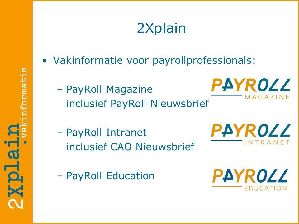 2Xplain •Vakinformatie voor payrollprofessionals: –PayRoll Magazine inclusief PayRoll Nieuwsbrief –PayRoll Intranet inclusief CAO Nieuwsbrief –PayRoll Education