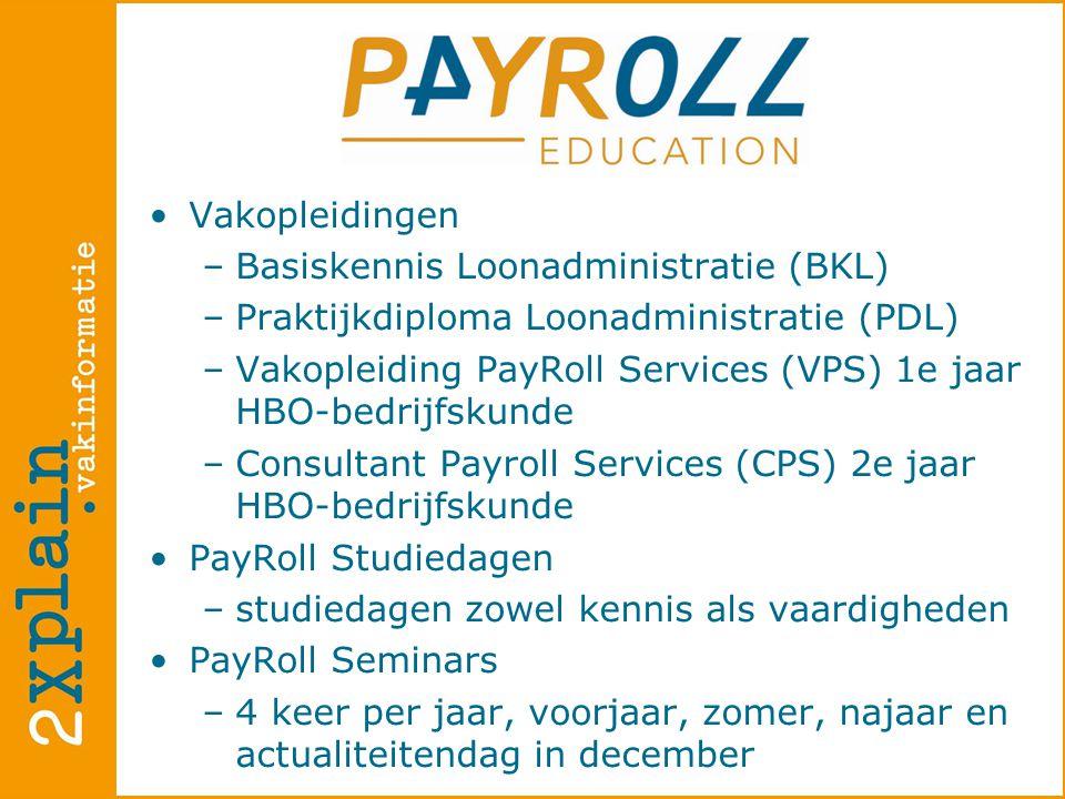 •Vakopleidingen –Basiskennis Loonadministratie (BKL)  –Praktijkdiploma Loonadministratie (PDL)  –Vakopleiding PayRoll Services (VPS) 1e jaar HBO-bedrijfskunde –Consultant Payroll Services (CPS) 2e jaar HBO-bedrijfskunde •PayRoll Studiedagen –studiedagen zowel kennis als vaardigheden •PayRoll Seminars –4 keer per jaar, voorjaar, zomer, najaar en actualiteitendag in december