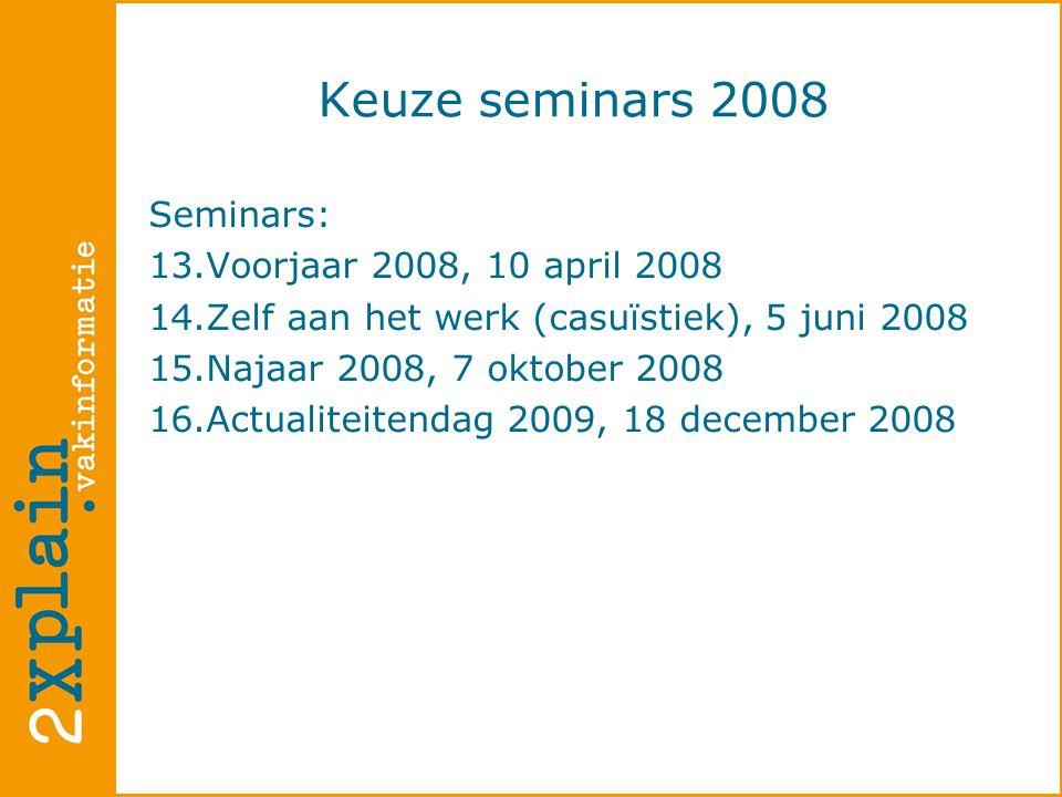Keuze seminars 2008 Seminars: 13.Voorjaar 2008, 10 april 2008 14.Zelf aan het werk (casuïstiek), 5 juni 2008 15.Najaar 2008, 7 oktober 2008 16.Actualiteitendag 2009, 18 december 2008