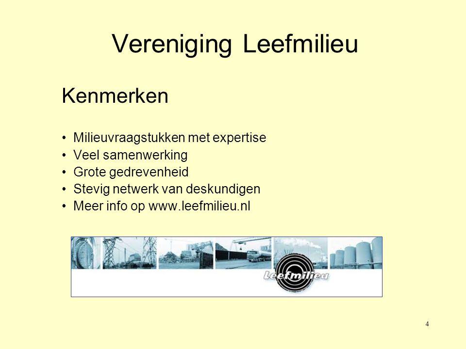 4 Vereniging Leefmilieu Kenmerken •Milieuvraagstukken met expertise •Veel samenwerking •Grote gedrevenheid •Stevig netwerk van deskundigen •Meer info op www.leefmilieu.nl