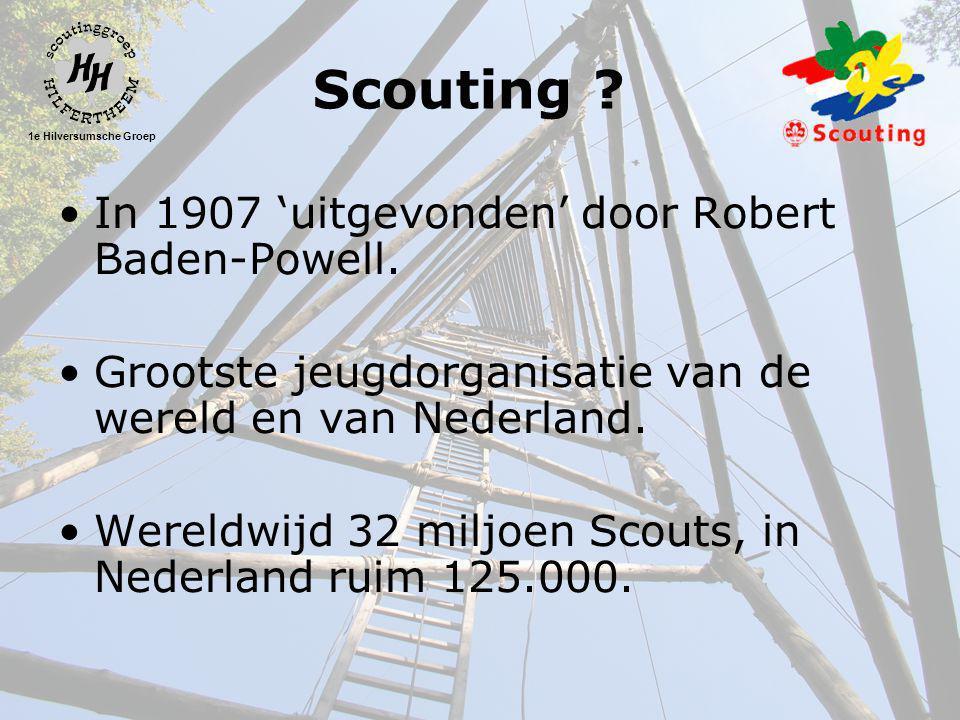 1e Hilversumsche Groep Scouting . •In 1907 'uitgevonden' door Robert Baden-Powell.