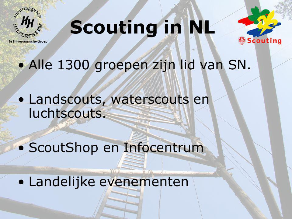1e Hilversumsche Groep Scouting in NL •Alle 1300 groepen zijn lid van SN. •Landscouts, waterscouts en luchtscouts. •ScoutShop en Infocentrum •Landelij