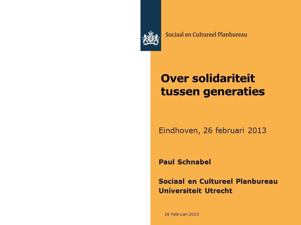 Over solidariteit tussen generaties Eindhoven, 26 februari 2013 Paul Schnabel Sociaal en Cultureel Planbureau Universiteit Utrecht 26 februari 2013