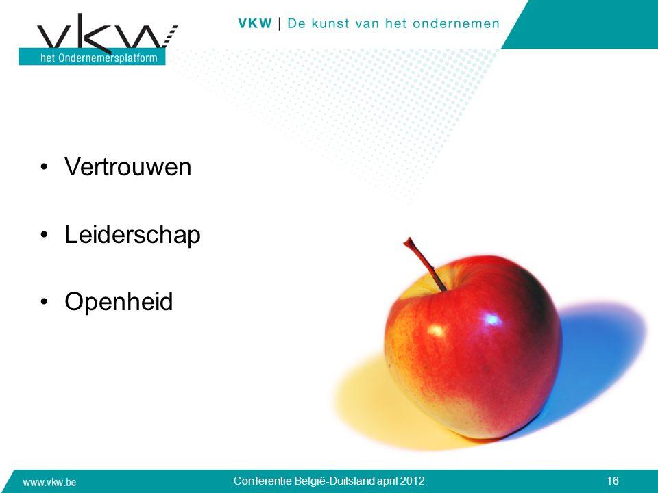 •Vertrouwen •Leiderschap •Openheid Conferentie België-Duitsland april 201216