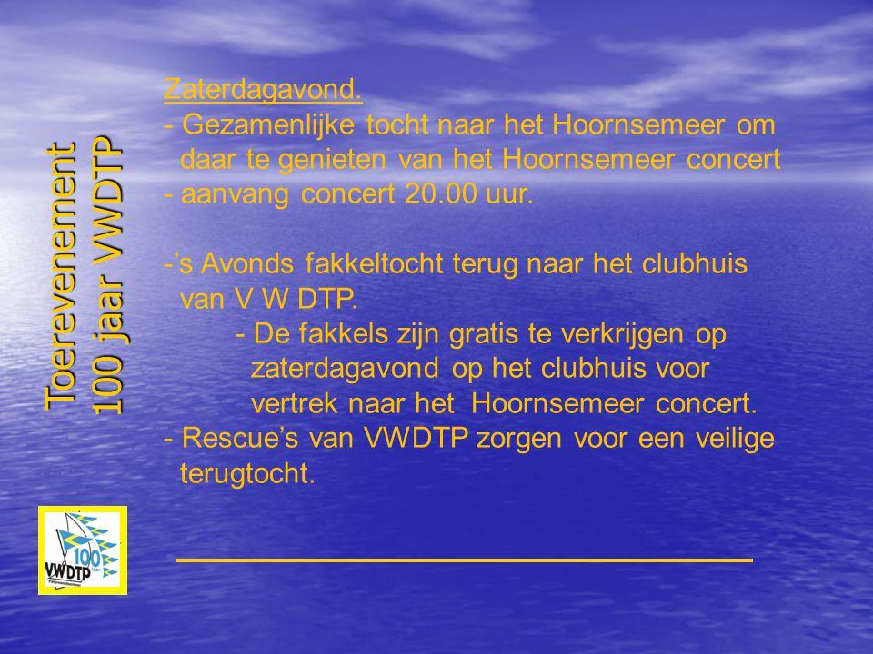 Zaterdagavond. - Gezamenlijke tocht naar het Hoornsemeer om daar te genieten van het Hoornsemeer concert - aanvang concert 20.00 uur. -'s Avonds fakke