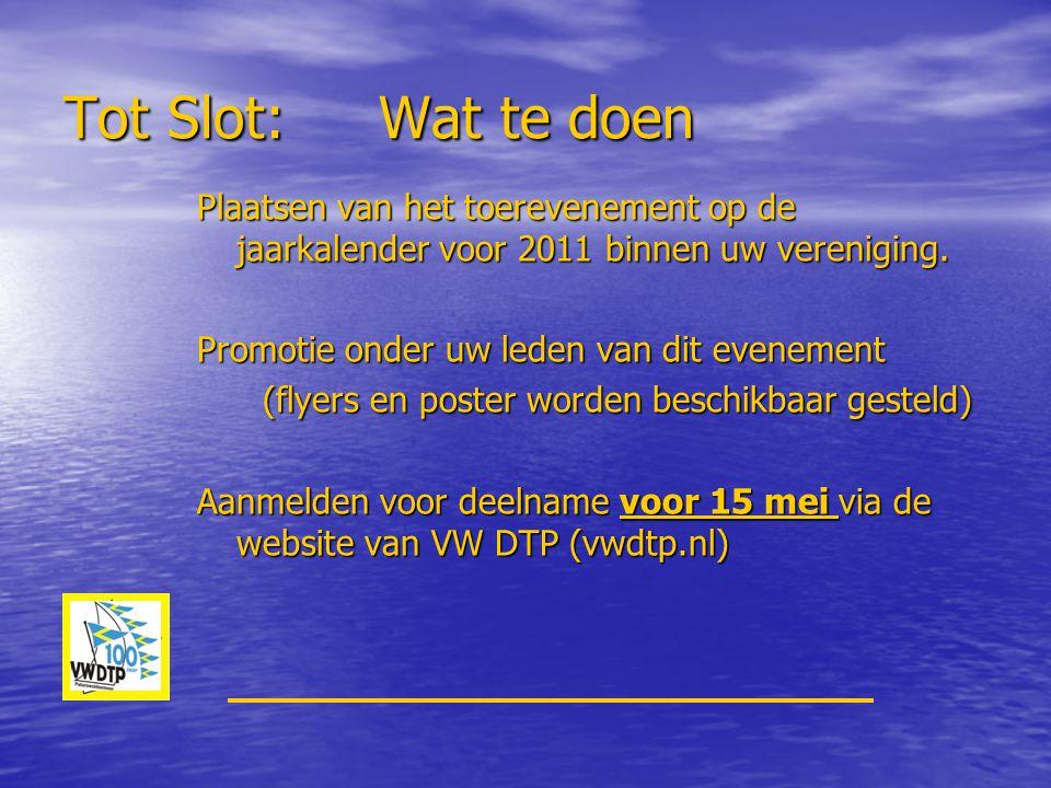 Tot Slot:Wat te doen Plaatsen van het toerevenement op de jaarkalender voor 2011 binnen uw vereniging. Promotie onder uw leden van dit evenement (flye