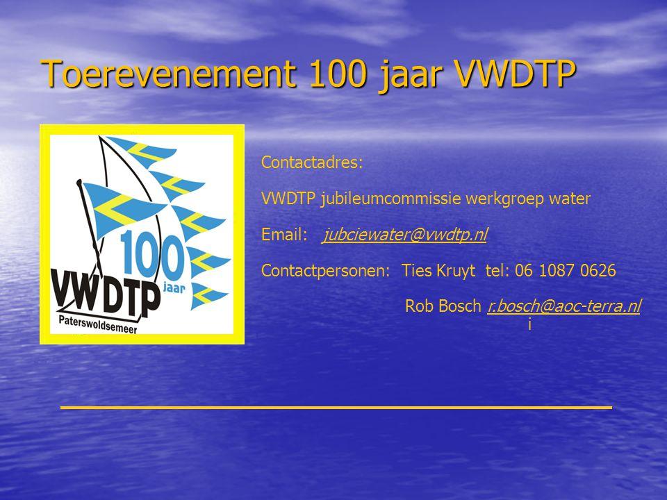 Toerevenement 100 jaar VWDTP Contactadres: VWDTP jubileumcommissie werkgroep water Email: jubciewater@vwdtp.nl Contactpersonen: Ties Kruyt tel: 06 108