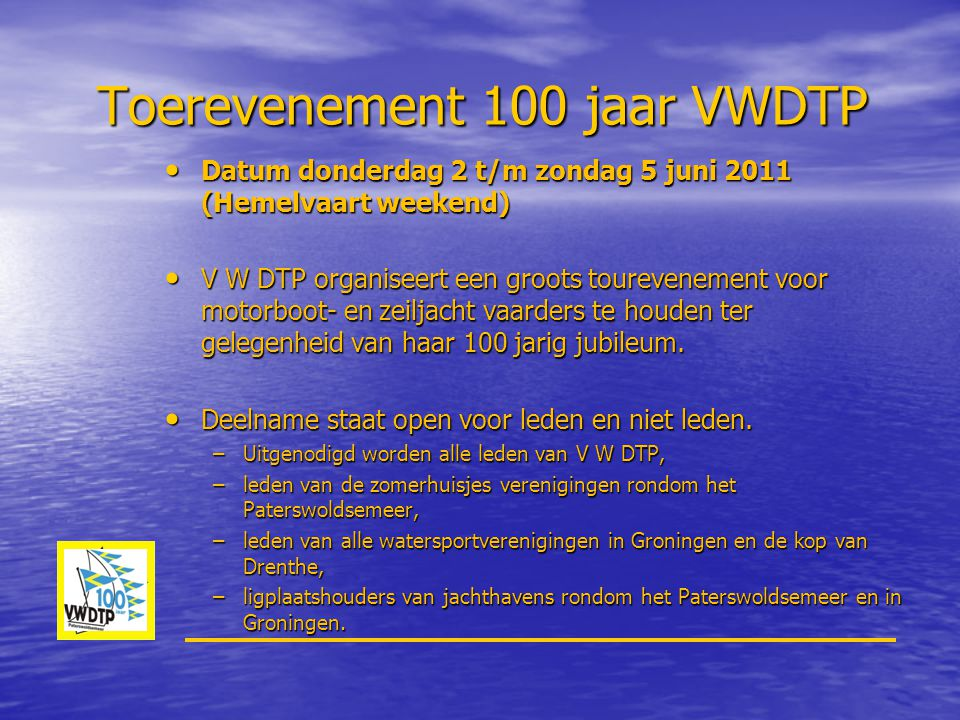 Toerevenement 100 jaar VWDTP • Datum donderdag 2 t/m zondag 5 juni 2011 (Hemelvaart weekend) • V W DTP organiseert een groots tourevenement voor motor
