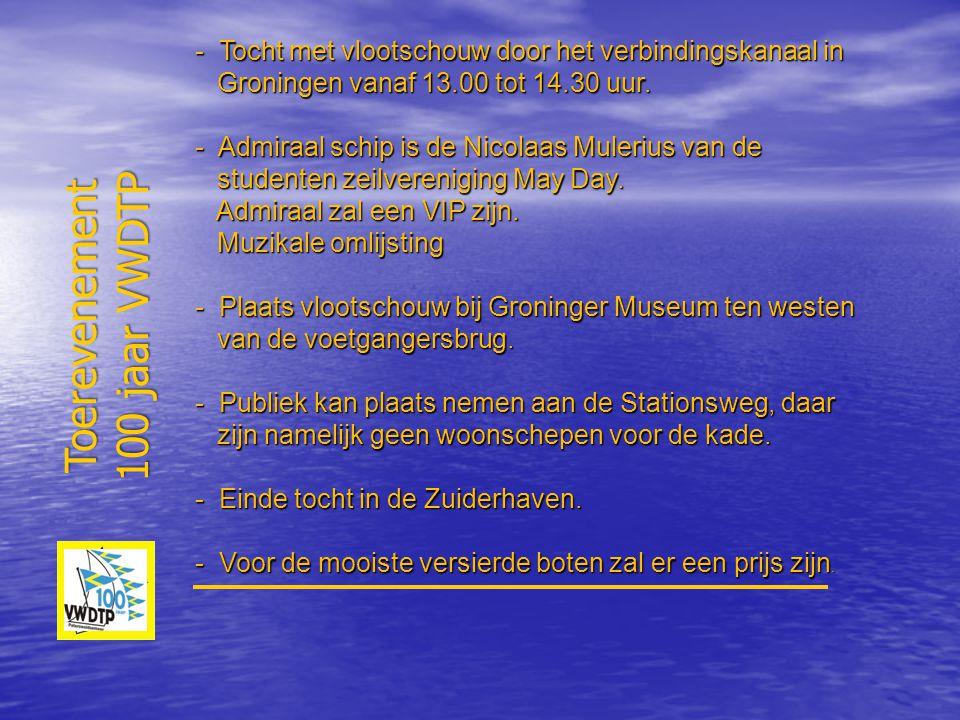Toerevenement 100 jaar VWDTP - Tocht met vlootschouw door het verbindingskanaal in Groningen vanaf 13.00 tot 14.30 uur. Groningen vanaf 13.00 tot 14.3