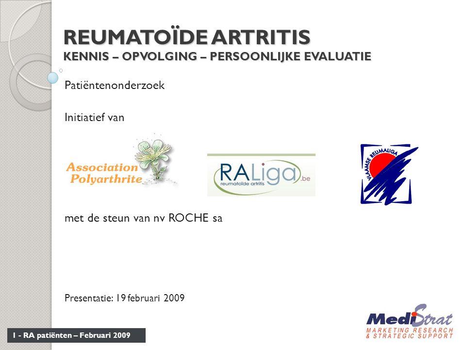 1 - RA patiënten – Februari 2009 REUMATOÏDE ARTRITIS KENNIS – OPVOLGING – PERSOONLIJKE EVALUATIE Patiëntenonderzoek Initiatief van met de steun van nv