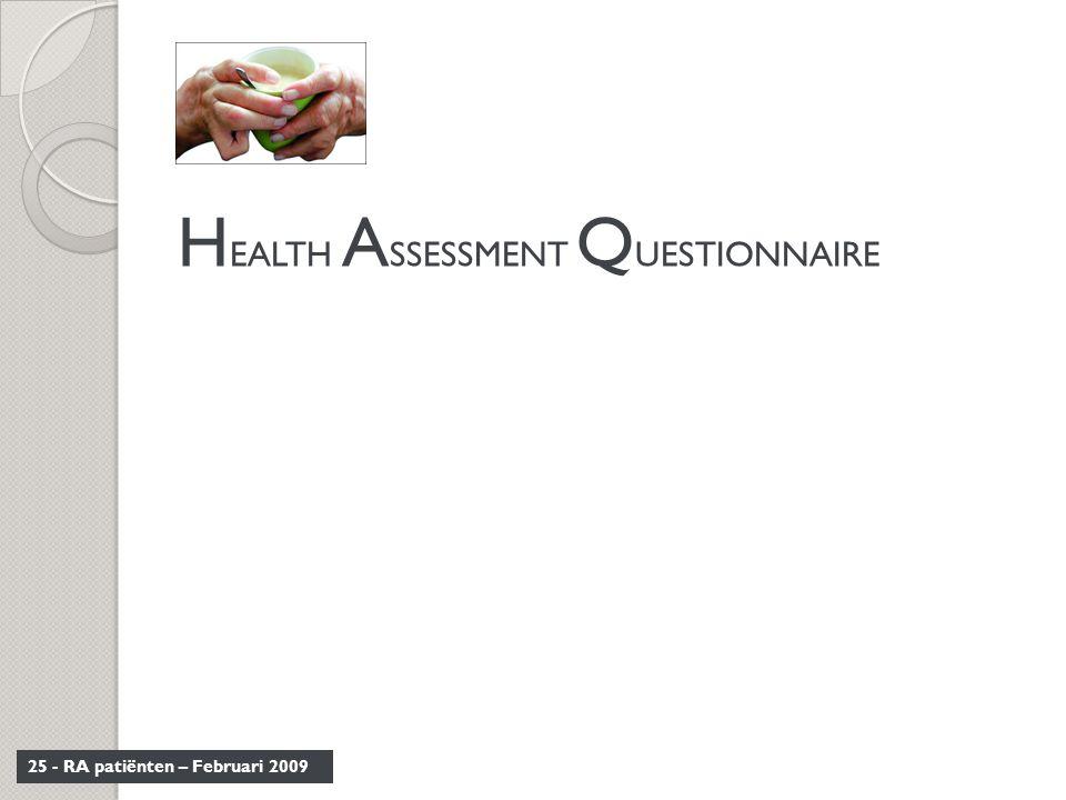 25 - RA patiënten – Februari 2009 H EALTH A SSESSMENT Q UESTIONNAIRE
