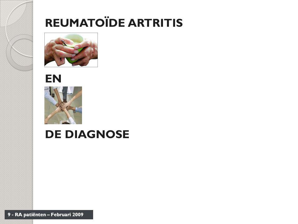9 - RA patiënten – Februari 2009 REUMATOÏDE ARTRITIS EN DE DIAGNOSE