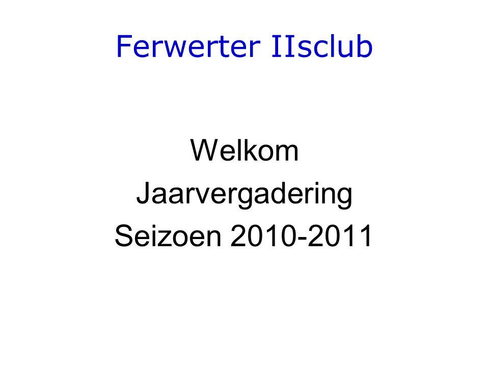 STG Ferwerter IIsclub Uitreiking van: •Medailles aan de Bekerwinnaars van 2010 •De bekers van 2011 •Progressieprijs 2011 • DE taarten van Douwe •Lid van Verdienste 2011