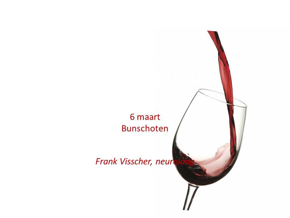 Gevolgen van Alcoholgebruik 6 maart Bunschoten Frank Visscher, neuroloog