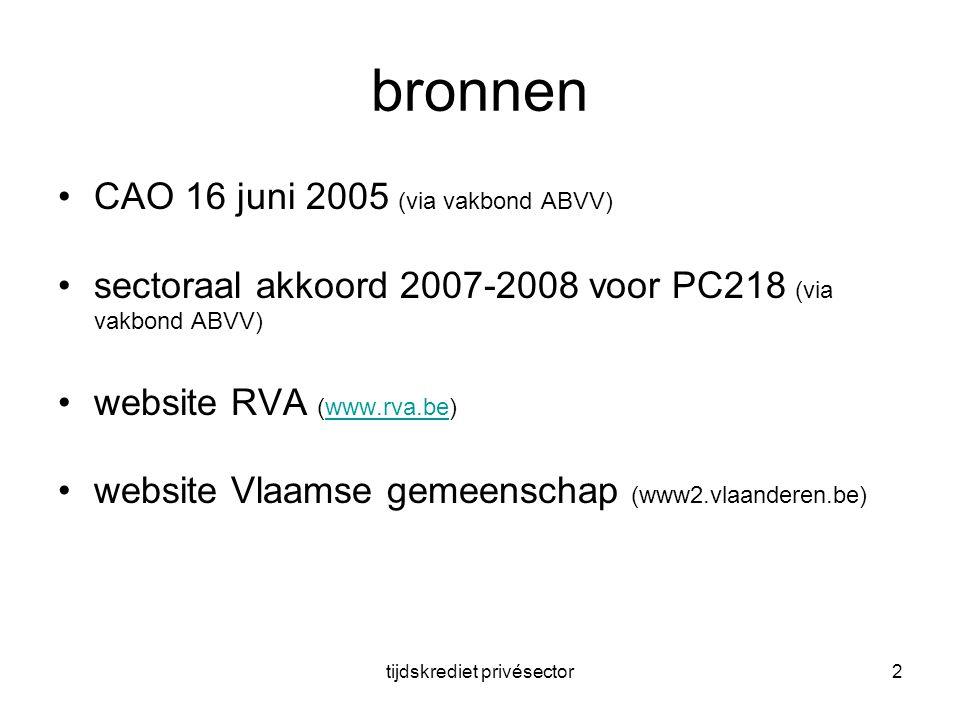 tijdskrediet privésector2 bronnen •CAO 16 juni 2005 (via vakbond ABVV) •sectoraal akkoord 2007-2008 voor PC218 (via vakbond ABVV) •website RVA (www.rva.be)www.rva.be •website Vlaamse gemeenschap (www2.vlaanderen.be)
