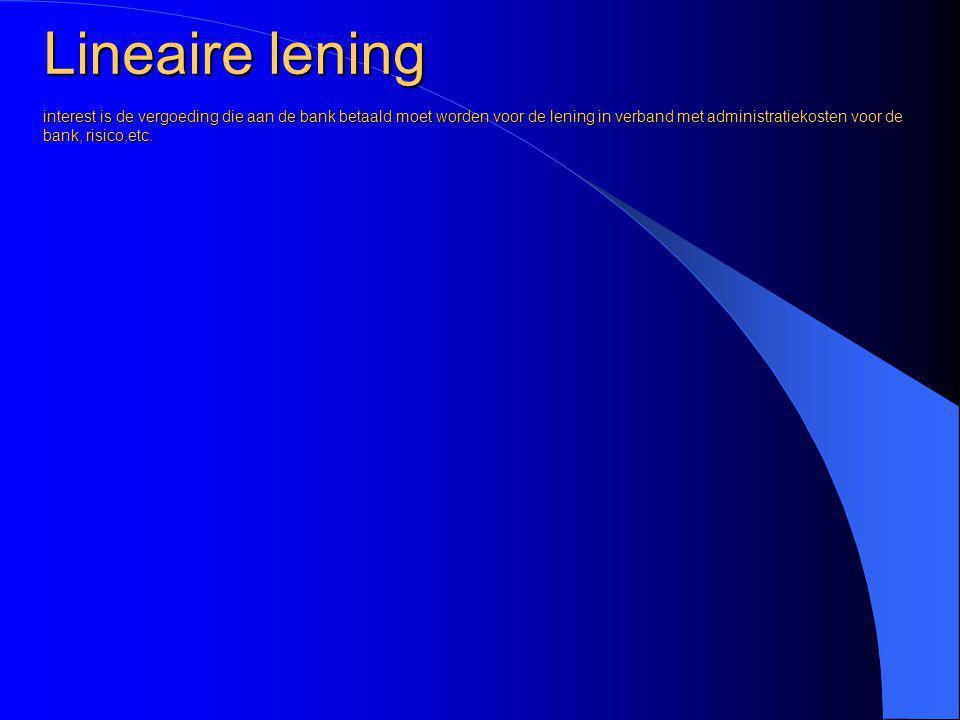 Lineaire lening interest is de vergoeding die aan de bank betaald moet worden voor de lening in verband met administratiekosten, risico,etc.