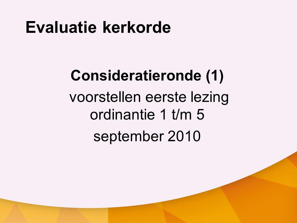 Evaluatie kerkorde Consideratieronde (1) voorstellen eerste lezing ordinantie 1 t/m 5 september 2010