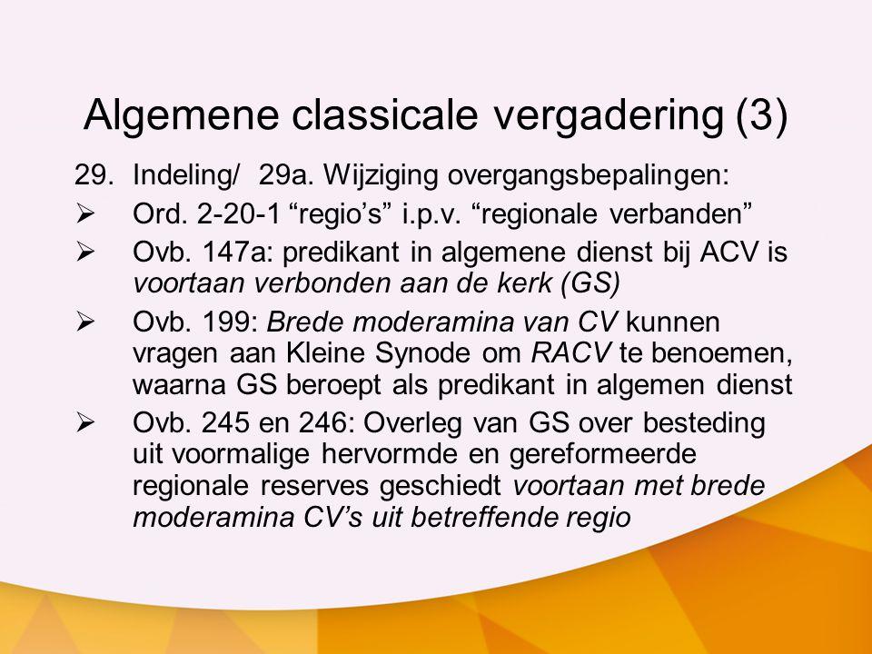 "Algemene classicale vergadering (3) 29.Indeling/ 29a. Wijziging overgangsbepalingen:  Ord. 2-20-1 ""regio's"" i.p.v. ""regionale verbanden""  Ovb. 147a:"