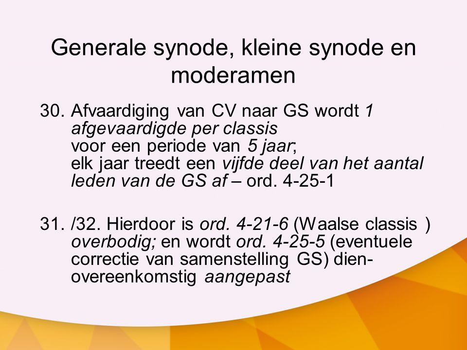 Generale synode, kleine synode en moderamen 30.Afvaardiging van CV naar GS wordt 1 afgevaardigde per classis voor een periode van 5 jaar; elk jaar tre