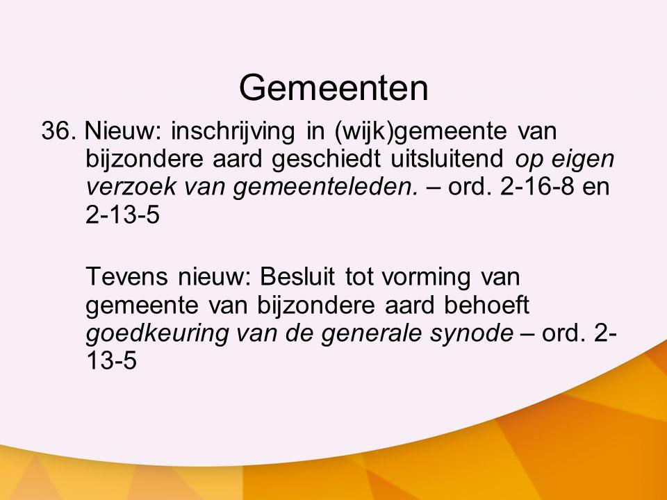 Gemeenten 36. Nieuw: inschrijving in (wijk)gemeente van bijzondere aard geschiedt uitsluitend op eigen verzoek van gemeenteleden. – ord. 2-16-8 en 2-1