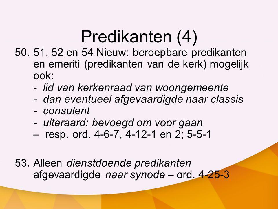 Predikanten (4) 50.51, 52 en 54 Nieuw: beroepbare predikanten en emeriti (predikanten van de kerk) mogelijk ook: - lid van kerkenraad van woongemeente