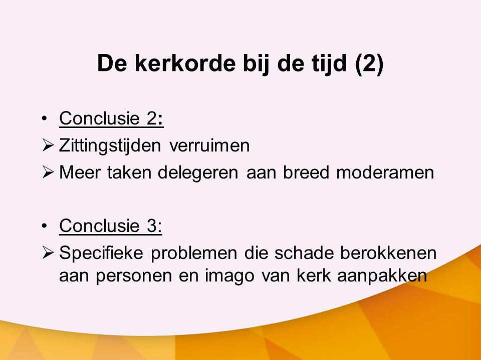 De kerkorde bij de tijd (2) •Conclusie 2:  Zittingstijden verruimen  Meer taken delegeren aan breed moderamen •Conclusie 3:  Specifieke problemen d