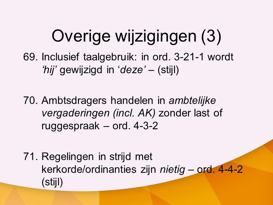 Overige wijzigingen (3) 69.Inclusief taalgebruik: in ord. 3-21-1 wordt 'hij' gewijzigd in 'deze' – (stijl) 70.Ambtsdragers handelen in ambtelijke verg