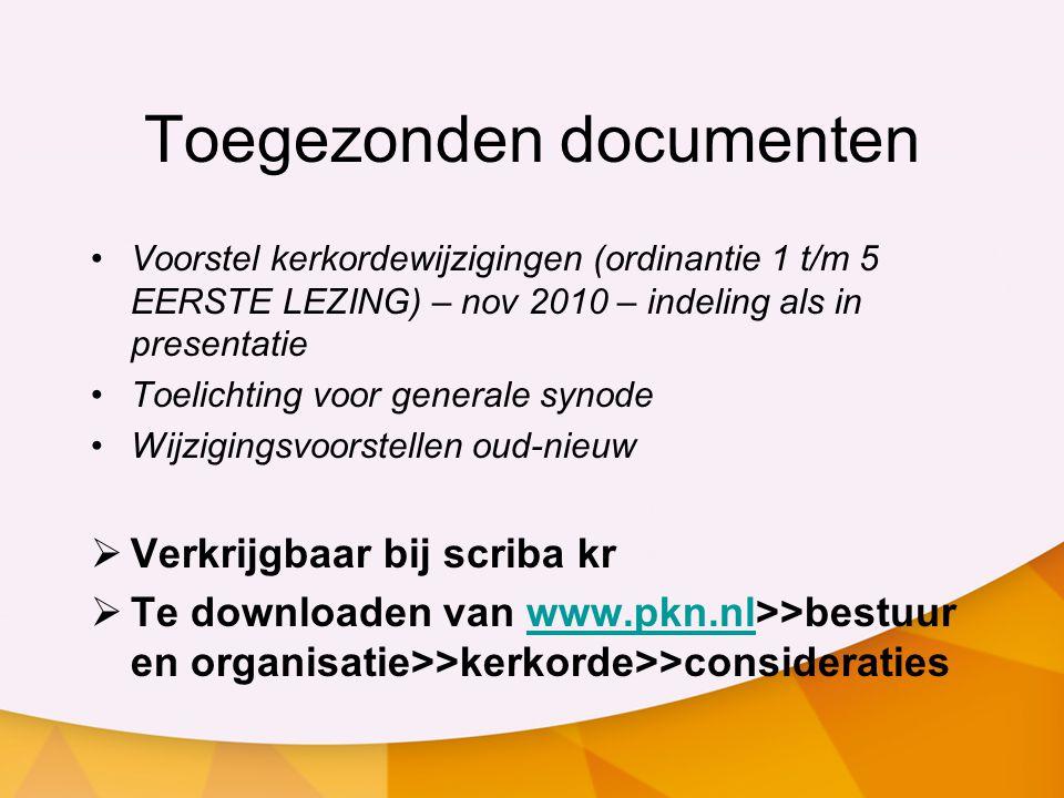 Toegezonden documenten •Voorstel kerkordewijzigingen (ordinantie 1 t/m 5 EERSTE LEZING) – nov 2010 – indeling als in presentatie •Toelichting voor gen