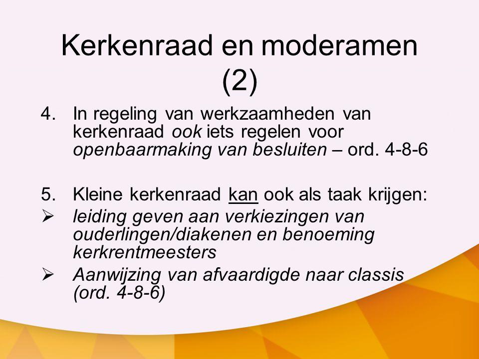 Kerkenraad en moderamen (2) 4.In regeling van werkzaamheden van kerkenraad ook iets regelen voor openbaarmaking van besluiten – ord. 4-8-6 5.Kleine ke