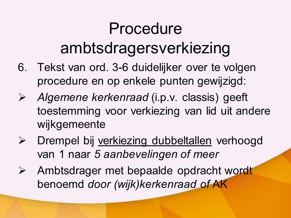 Procedure ambtsdragersverkiezing (2)  Alle verkozen ambtsdragers krijgen periode om te beslissen over verkiezing  Periode om bezwaar te maken na mededeling wordt 5 dagen  Onderscheid tussen eerste bevestiging en verbintenis (na herverkiezing) geldt ook voor ouderlingen en diakenen