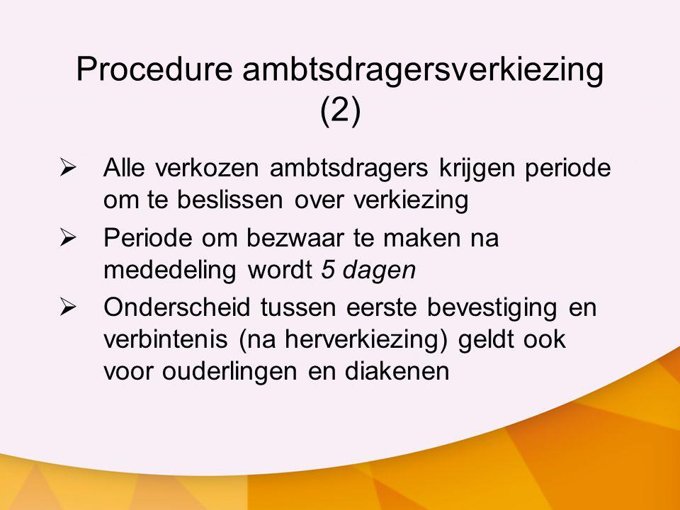 Procedure ambtsdragersverkiezing (2)  Alle verkozen ambtsdragers krijgen periode om te beslissen over verkiezing  Periode om bezwaar te maken na med