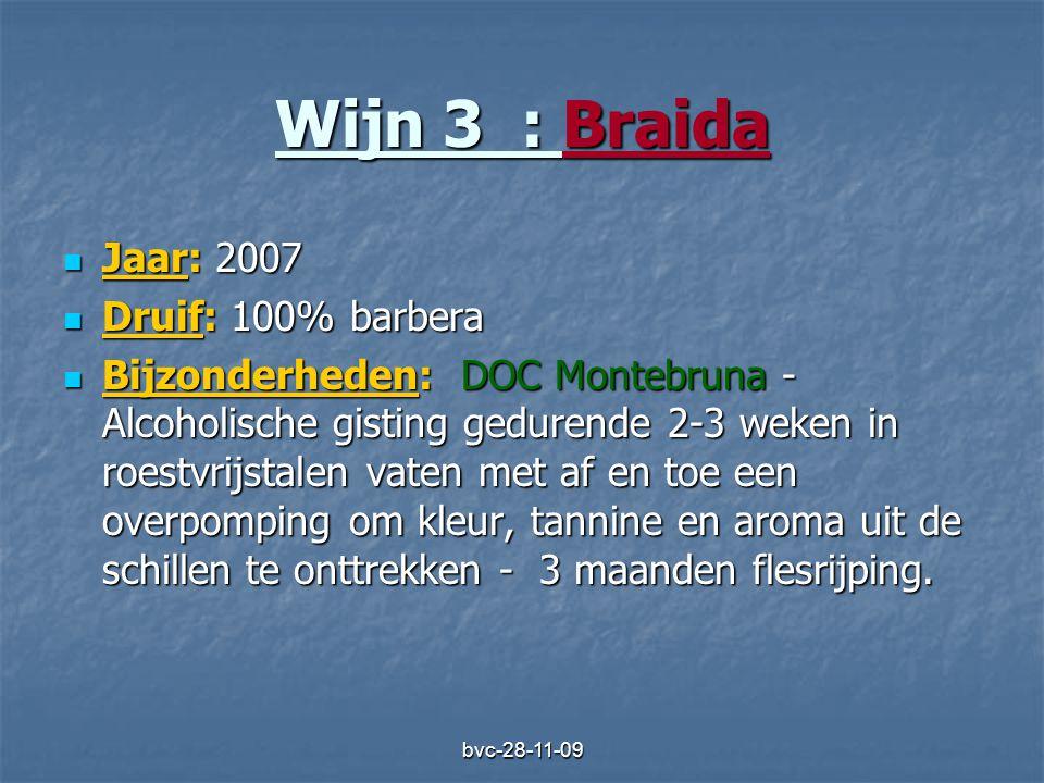 bvc-28-11-09 Wijn 3 : Braida  Jaar: 2007  Druif: 100% barbera  Bijzonderheden: DOC Montebruna - Alcoholische gisting gedurende 2-3 weken in roestvr