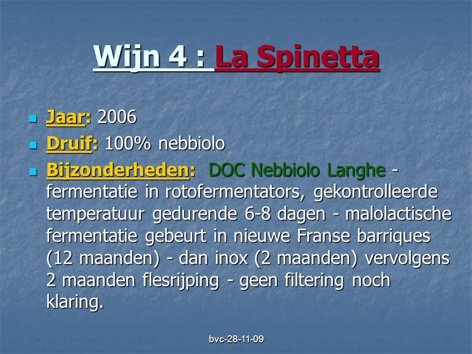 bvc-28-11-09 Wijn 4 : La Spinetta  Jaar: 2006  Druif: 100% nebbiolo  Bijzonderheden: DOC Nebbiolo Langhe - fermentatie in rotofermentators, gekontr